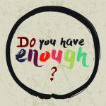 Do you have enough?